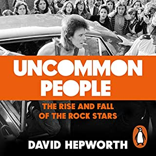 Uncommon People     The Rise and Fall of the Rock Stars 1955-1994              By:                                                                                                                                 David Hepworth                               Narrated by:                                                                                                                                 David Hepworth                      Length: 12 hrs and 55 mins     198 ratings     Overall 4.6