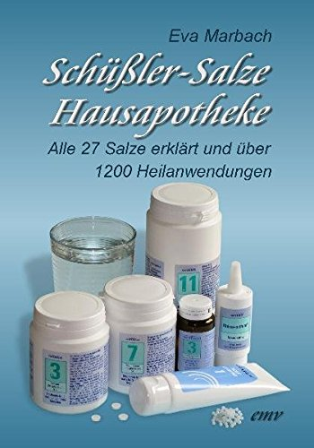 Schüßler-Salze Hausapotheke: Alle 27 Salze erklärt und über 1200 Heilanwendungen (Schüssler-Salze)