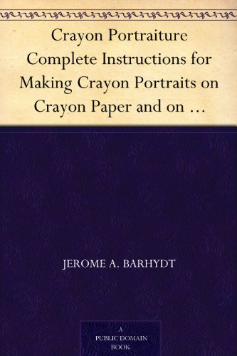 Crayon Portraiture Complete Instructions for Making Crayon Portraits on Crayon Paper and on Platinum, Silver and Bromide Enlargements