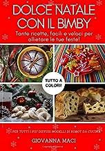 DOLCE NATALE CON IL BIMBY: Tante ricette, facili, veloci e colorate per allietare le tue feste! (Ricette con il Bimby) (Italian Edition)