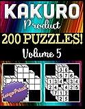 200 Kakuro Product Puzzles: Fun Logic Puzzles in the Japanese Tradition: 5 (Japanese Kakuro Product Series)