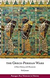 The Greco-Persian Wars: A Short History with Documents (Passages: Key Moments in History)