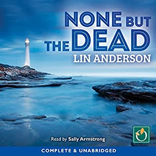 None But the Dead     Rhona Macleod, Book 11              By:                                                                                                                                 Lin Anderson                               Narrated by:                                                                                                                                 Sally Armstrong                      Length: 10 hrs and 51 mins     13 ratings     Overall 4.5