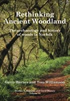 Rethinking Ancient Woodland: The Archaeology and History of Woods in Norfolk (Studies in Regional and Local History) by Gerry Barnes Tom Williamson(2016-04-01)