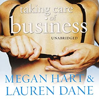 Taking Care of Business                   By:                                                                                                                                 Megan Hart,                                                                                        Lauren Dane                               Narrated by:                                                                                                                                 Vivienne Scully                      Length: 8 hrs and 55 mins     62 ratings     Overall 3.8