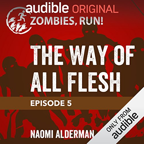 Ep. 5: The Way of All Flesh                   Written by:                                                                                                                                 Naomi Alderman                               Narrated by:                                                                                                                                 full cast                      Length: 17 mins     Not rated yet     Overall 0.0
