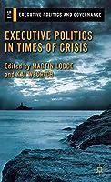 Executive Politics in Times of Crisis (Executive Politics and Governance)