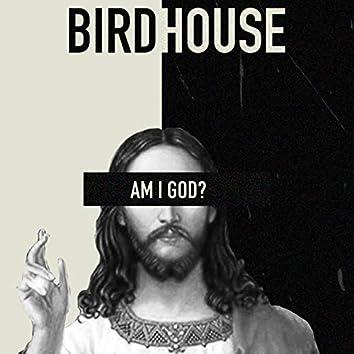 Am I God?