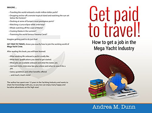 Amazon Com Get Paid To Travel How To Get A Job In The Mega Yacht Industry Jobs In The Mega Yacht Industry Book 1 Ebook Dunn Andrea Kindle Store