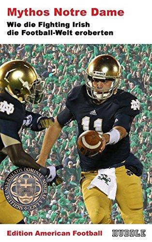 Edition American Football 5: Mythos Notre Dame: Wie die Fighting Irish die Football-Welt eroberten