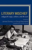 Literary Mischief: Sakaguchi Ango, Culture, and the War (New Studies of Modern Japan)