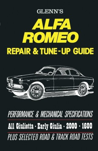 Alfa Romeo Repair & Tune-up Guide (Glenns): A Repair and Tuning Manual for All Giulietta, Early Giulia, 2600 and 1600 Models.
