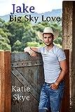 Jake - Big Sky Love: The Cowboy Way, A Montana, Small Town, Western Romance