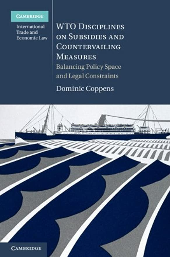 先住民パテもっと少なくWTO Disciplines on Subsidies and Countervailing Measures: Balancing Policy Space and Legal Constraints (Cambridge International Trade and Economic Law Book 12) (English Edition)