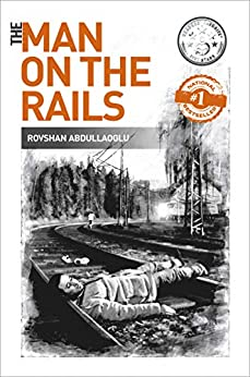 The Man On The Rails: An absorbing and contemplative tale about the ravages of war and the need for love by [Rovshan Abdullaoglu]