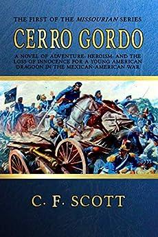 Cerro Gordo: The War of Manifest Destiny by [C.F.  Scott]