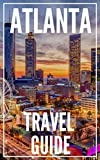 ATLANTA GE Travel Guide 2021 - The Locals Travel Guide For Your Trip to Atlanta Georgia