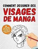 Comment Dessiner Des Visages De Manga: 30 Illustrations Étape Par Étape De Visages De...