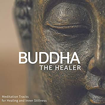 Buddha - The Healer (Meditation Tracks For Healing And Inner Stillness)