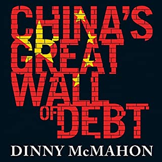 China's Great Wall of Debt     Shadow Banks, Ghost Cities, Massive Loans and the End of the Chinese Miracle              By:                                                                                                                                 Dinny McMahon                               Narrated by:                                                                                                                                 Dinny McMahon,                                                                                        Roger Davis                      Length: 8 hrs and 43 mins     7 ratings     Overall 3.6