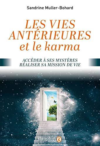 Vies antérieures et le karma: Accéder à ses mystères- réaliser sa mission de vie