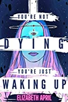 You're Not Dying You're Just Waking Up