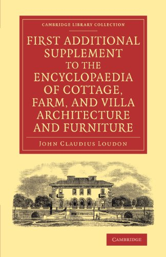 First Additional Supplement to the Encyclopaedia of Cottage, Farm, and Villa Architecture and Furniture: Bringing the Work Down to 1842 (Cambridge Library Collection - Art and Architecture)