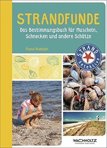 Strandfunde: Das Bestimmungsbuch für Muscheln, Schnecken und andere Schätze (STRAND-Detektive)