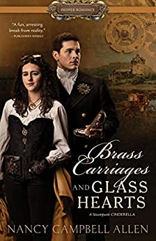 Brass Carriages and Glass Hearts (Proper Romance) by [Nancy Campbell Allen]