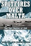 Spitfires Over Malta: The Epic Air Battles of 1942