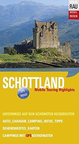 Schottland: Mobile Touring Highlights - Auf den schönsten Reisewegen unterwegs mit Auto, Caravan, Wohnmobil