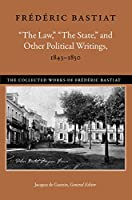 The Law, the State, and Other Political Writings, 1843-1850 (Collected Works of Frédéric Bastiat)