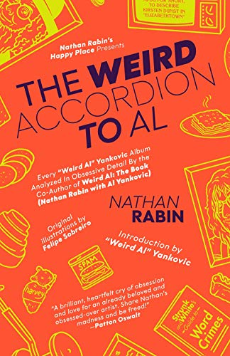 """The Weird Accordion to Al: Every """"Weird Al"""" Yankovic Album Obsessively Analyzed by the Co-Author of Weird Al: The Book (Nathan Rabin with Al Yankovic)"""