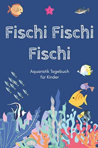 Fischi Fischi Fischi - Aquaristik Tagebuch für Kinder: A5 Aquarium Logbuch | Aquarienpflegeheft |...