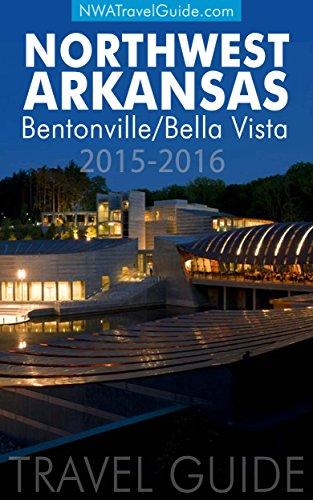 The Northwest Arkansas Travel Guide: Bentonville/Bella Vista