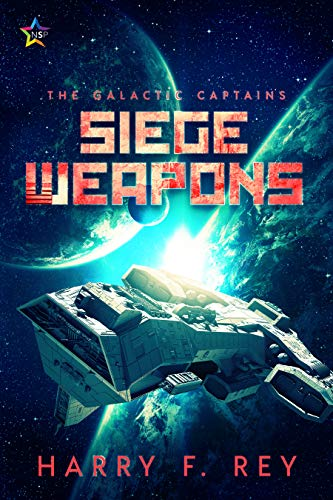 Siege Weapons (The Galactic Captains Book 1)