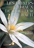 Les Elixirs floraux du docteur Bach - Guide pratique de préparation et d'utilisation