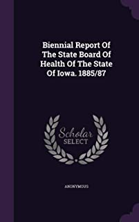 Biennial Report of the State Board of Health of the State of Iowa. 1885/87