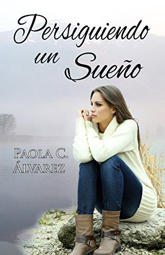 Persiguiendo un sueño eBook: Álvarez, Paola C.: Amazon.es: Tienda ...