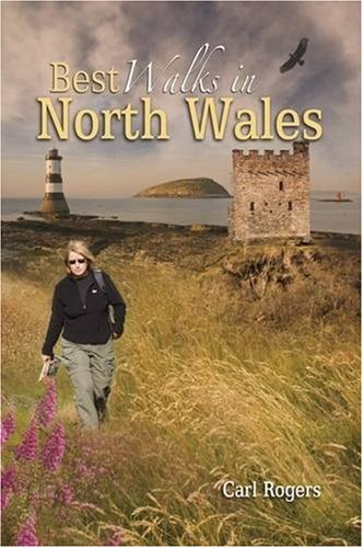 Best Walks in North Wales: Twenty-eight of the Finest Circular Walks in North Wales: Covering the Isle of Anglesey, Ileyn Peninsula, Northern ... ... Northern Snowdonia and Northeast Wales