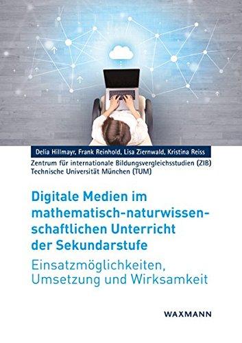 Digitale Medien im mathematisch-naturwissenschaftlichen Unterricht der Sekundarstufe: Einsatzmöglichkeiten, Umsetzung und Wirksamkeit