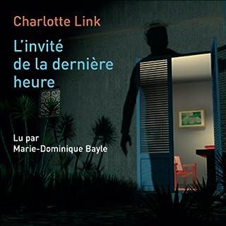 L'invité de la dernière heure                    De :                                                                                                                                 Charlotte Link                               Lu par :                                                                                                                                 Marie-Dominique Bayle                      Durée : 13 h et 41 min     55 notations     Global 3,8