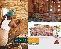 [Biju Bhaskar, Musharaff Hebballi, Anushree Tendolkar, Dheeraj Reddy]のWeaving Walls: A beginners guide in Natural Building (Indian Natural Buildings) (English Edition)