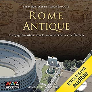 Rome Antique     Les merveilles de l'archéologie              Written by:                                                                                                                                 Paolo Carafa,                                                                                        Giovanni Ricci,                                                                                        Maria Grazia Nini,                   and others                          Narrated by:                                                                                                                                 Zavier Sartre                      Length: 30 mins     Not rated yet     Overall 0.0