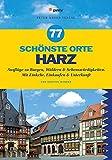 77 schönste Orte Harz: Ausflüge zu Burgen, Wäldern & Sehenswürdigkeiten. Mit Einkehr, Einkaufen & Unterkunft