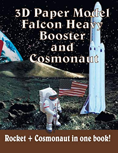 3D Paper Model Falcon Heavy Booster and Cosmonaut: Cut and glue your rocket and astronaut. Play, evolve and spend time interestingly. Rocket and Cosmonaut in one book!
