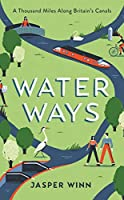 Water Ways: A thousand miles along Britain's canals