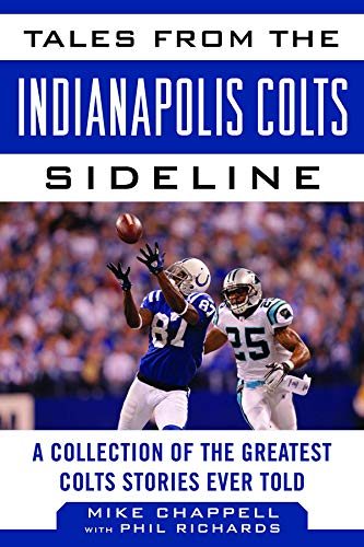 Tales from the Indianapolis Colts Sideline: A Collection of the Greatest Colts Stories Ever Told (Tales from the Team)