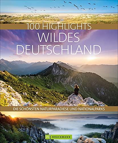 Bildband: 100 Highlights Wildes Deutschland. Eine Reise zu den schönsten Naturparadiesen und Nationalparks in der Heimat. Mit besonderen ... schönsten Naturparadiese und Nationalparks