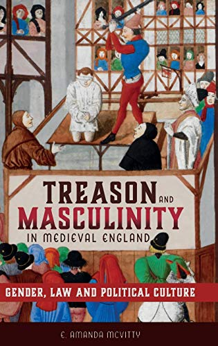 Compare Textbook Prices for Treason and Masculinity in Medieval England: Gender, Law and Political Culture Gender in the Middle Ages Volume 16  ISBN 9781783275557 by McVitty, E. Amanda